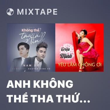 Mixtape Anh Không Thể Tha Thứ Mình - Various Artists