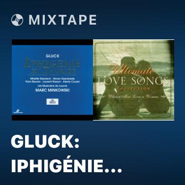 Mixtape Gluck: Iphigénie en Tauride / Act 1 - Scène 3. Choeur.