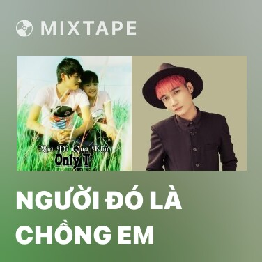 Mixtape Người Đó Là Chồng Em - Various Artists