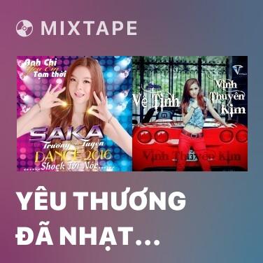 Mixtape Yêu Thương Đã Nhạt Nhòa (Remix) - Various Artists