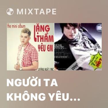 Mixtape Người Ta Không Yêu Em Đâu - Various Artists