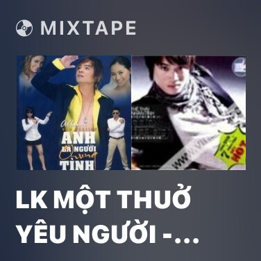 Radio LK Một Thuở Yêu Người - Chỉ Có Em Trong Tim - Chiếc Lá Mùa Đông - Various Artists