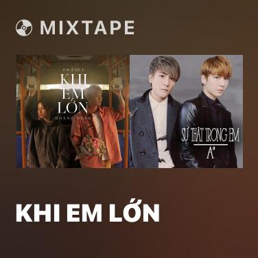 Mixtape Khi Em Lớn - Various Artists