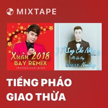 Mixtape Tiếng Pháo Giao Thừa - Various Artists