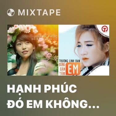 Mixtape Hạnh Phúc Đó Em Không Có - Various Artists
