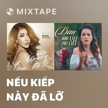 Mixtape Nếu Kiếp Này Đã Lỡ - Various Artists