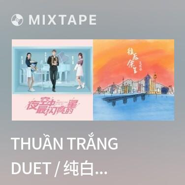 Mixtape Thuần Trắng Duet / 纯白 Duet - Various Artists