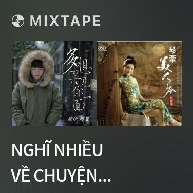 Mixtape Nghĩ Nhiều Về Chuyện Gặp Lại Em Một Lần / 多想再见你一面 (Beat) -