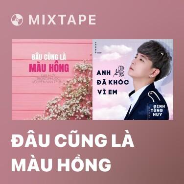 Mixtape Đâu Cũng Là Màu Hồng - Various Artists