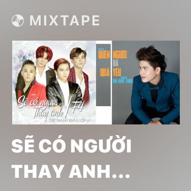 Mixtape Sẽ Có Người Thay Anh (Thanh Xuân Lớp A1 OST) - Various Artists