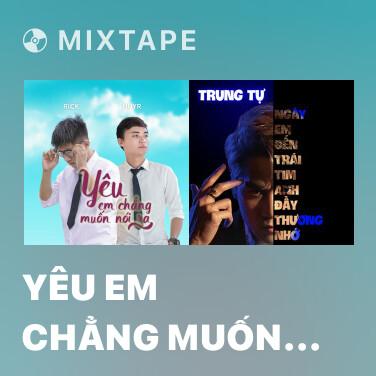 Mixtape Yêu Em Chẳng Muốn Nói Ra - Various Artists