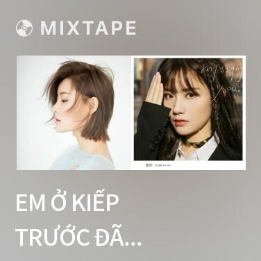 Mixtape Em Ở Kiếp Trước Đã Hẹn Anh / 我在前世约了你 - Various Artists