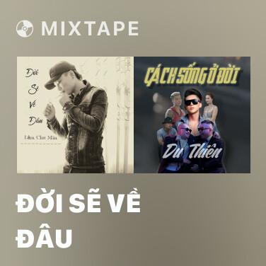 Mixtape Đời Sẽ Về Đâu - Various Artists