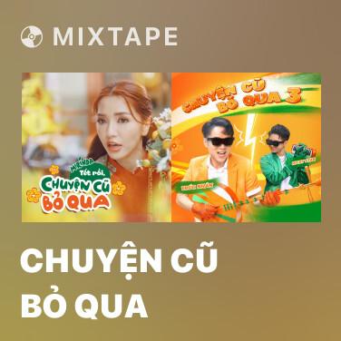 Mixtape Chuyện Cũ Bỏ Qua - Various Artists
