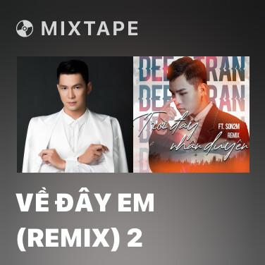 Mixtape Về Đây Em (Remix) 2 - Various Artists