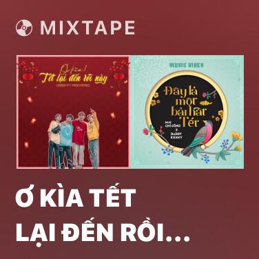Mixtape Ơ Kìa Tết Lại Đến Rồi Này - Various Artists