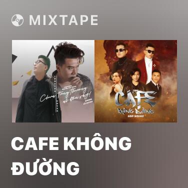 Mixtape CAFE Không Đường