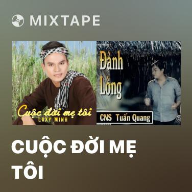 Mixtape Cuộc Đời Mẹ Tôi - Various Artists