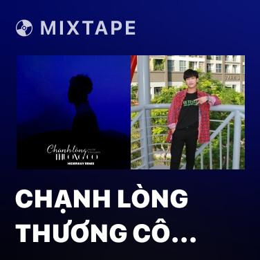 Mixtape Chạnh Lòng Thương Cô (Remix) - Various Artists
