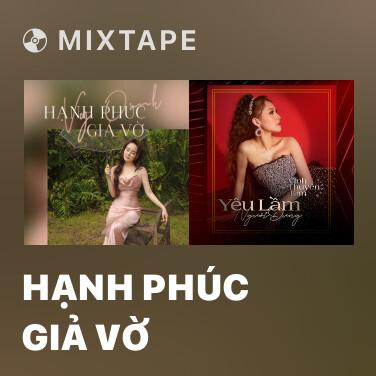 Mixtape Hạnh Phúc Giả Vờ - Various Artists