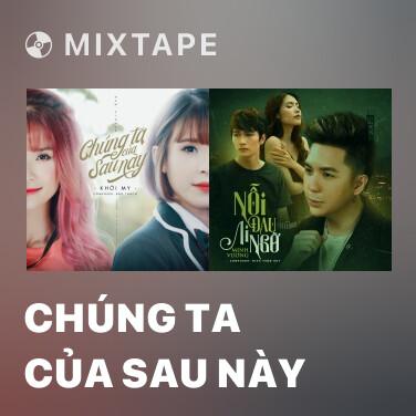 Mixtape Chúng Ta Của Sau Này - Various Artists