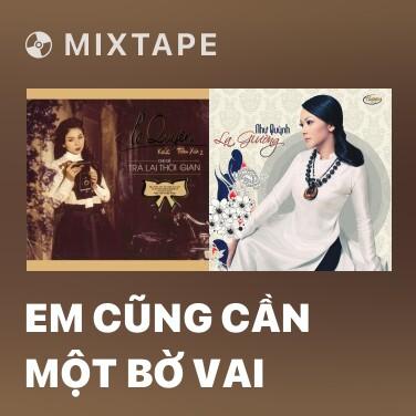 Mixtape Em Cũng Cần Một Bờ Vai - Various Artists