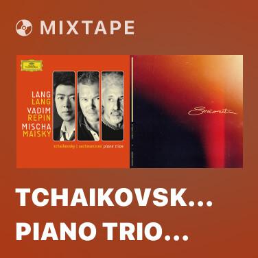 Mixtape Tchaikovsky: Piano Trio In A Minor, Op.50, TH.117 - Var. X: Tempo di mazurka -