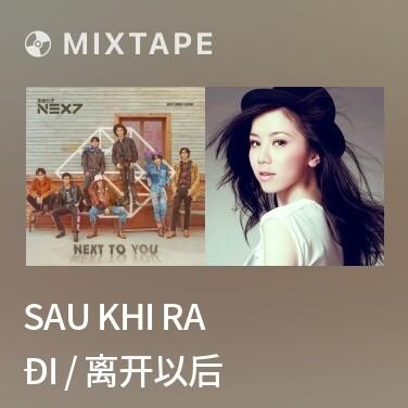 Mixtape Sau Khi Ra Đi / 离开以后 - Various Artists