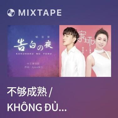 Radio 不够成熟 / Không Đủ Chững Chạc - Various Artists