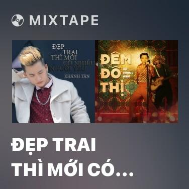 Mixtape Đẹp Trai Thì Mới Có Nhiều Người Yêu - Various Artists