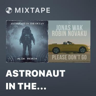 Mixtape Astronaut In The Ocean (Alok Remix) - Various Artists
