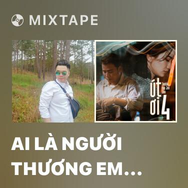 Mixtape Ai Là Người Thương Em (Rap Version) - Various Artists