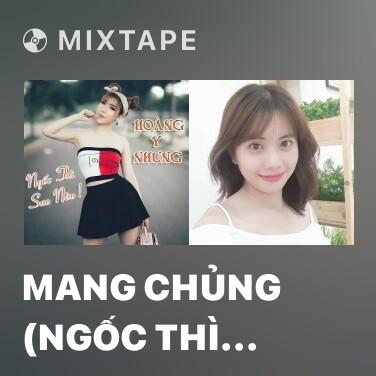 Mixtape Mang Chủng (Ngốc Thì Sao Nào) - Various Artists