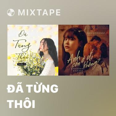 Mixtape Đã Từng Thôi - Various Artists