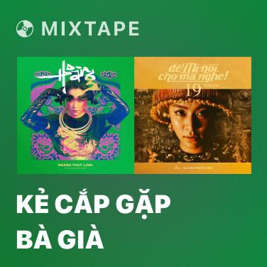 Mixtape Kẻ Cắp Gặp Bà Già