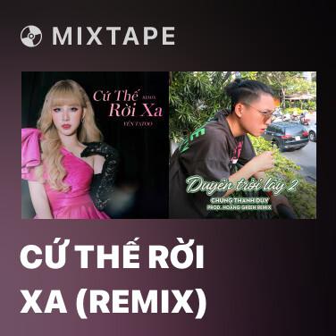 Mixtape Cứ Thế Rời Xa (Remix) - Various Artists