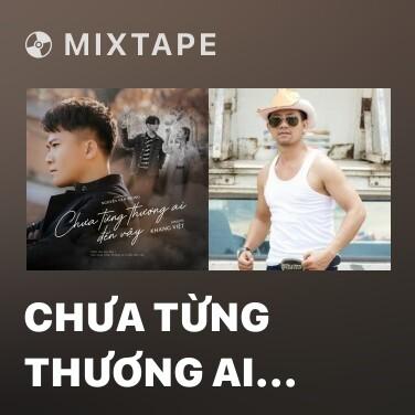 Mixtape Chưa Từng Thương Ai Đến Vậy - Various Artists