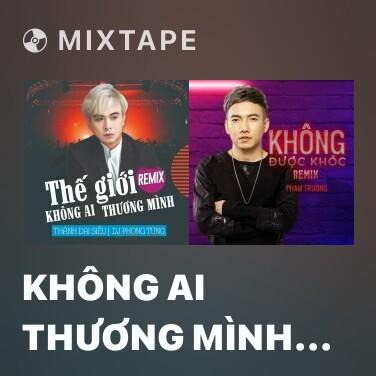 Mixtape Không Ai Thương Mình (Remix) - Various Artists
