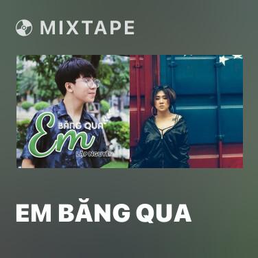 Mixtape Em Băng Qua - Various Artists