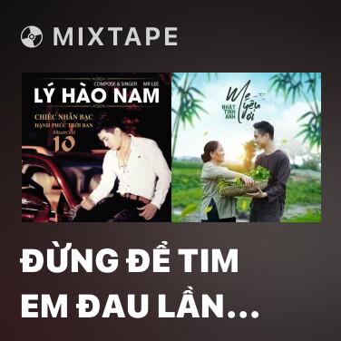 Mixtape Đừng Để Tim Em Đau Lần Nữa - Various Artists