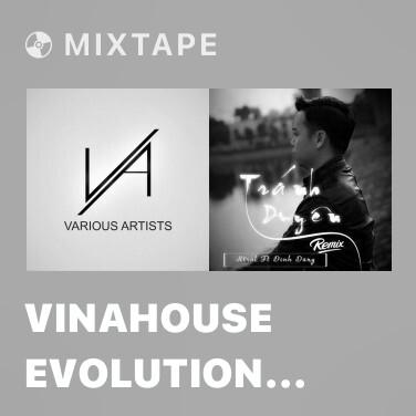 Mixtape Vinahouse Evolution III (D.Cizzle & Boomanic Exodus Mix) -