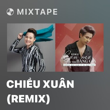 Mixtape Chiều Xuân (Remix) - Various Artists