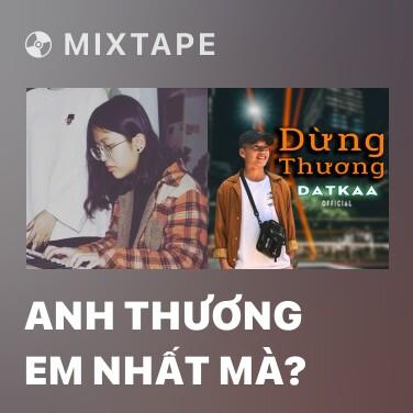 Mixtape Anh Thương Em Nhất Mà? - Various Artists