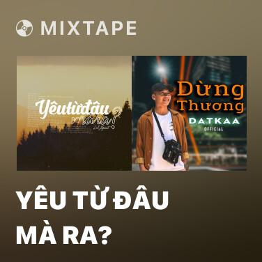 Mixtape Yêu Từ Đâu Mà Ra? - Various Artists