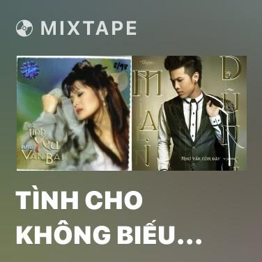 Mixtape Tình Cho Không Biếu Không - Various Artists