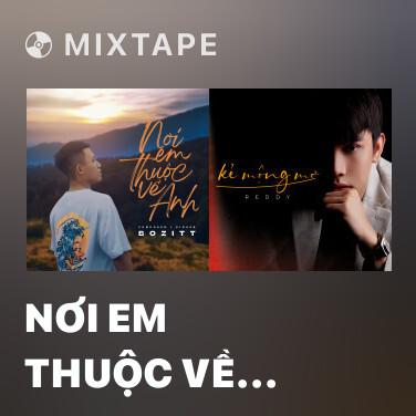Mixtape Nơi Em Thuộc Về Anh - Various Artists