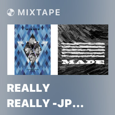 Mixtape REALLY REALLY -JP Ver.- (WINNER JAPAN TOUR 2018 ~We'll always be young~) - Various Artists