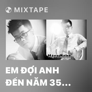 Mixtape Em Đợi Anh Đến Năm 35 Tuổi