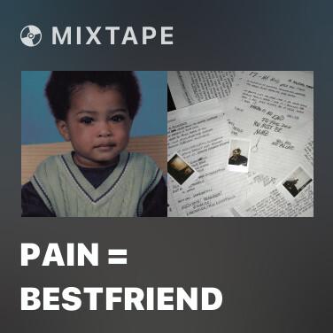 Mixtape Pain = BESTFRIEND -