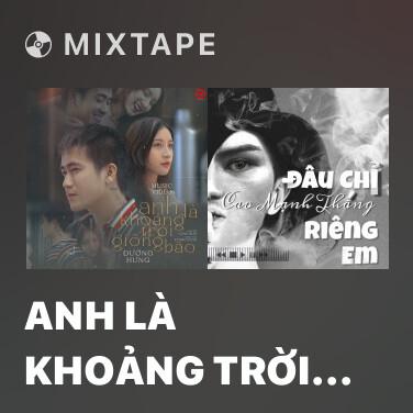 Mixtape Anh Là Khoảng Trời Giông Bão - Various Artists